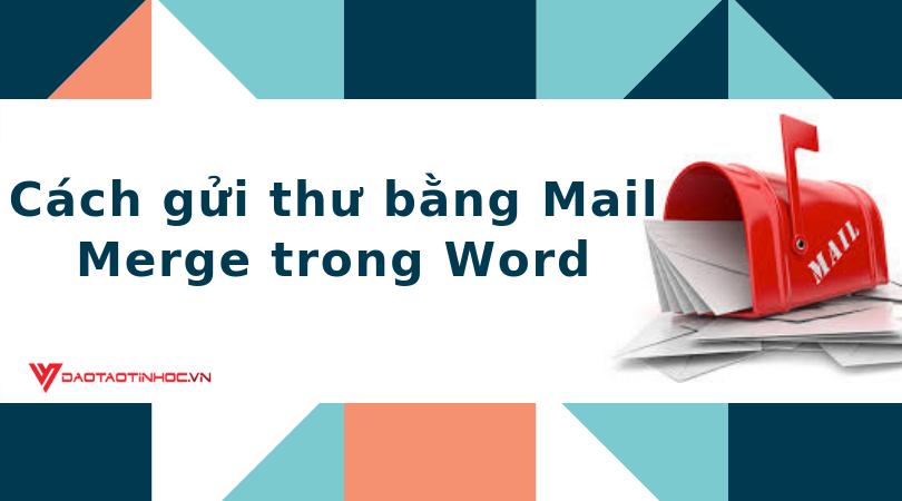 gửi thư bằng mail merge A