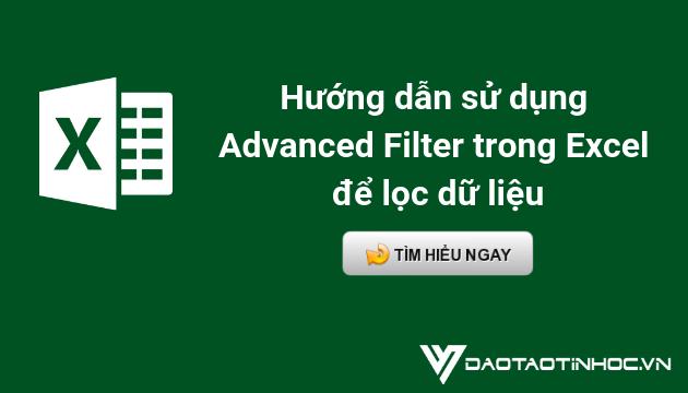 Hướng dẫn sử dụng Advanced Filter trong Excel để lọc dữ liệu
