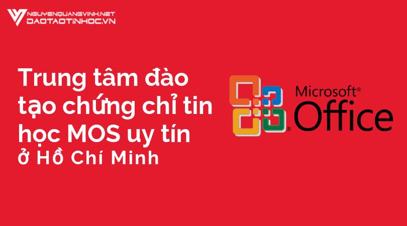 Trung tâm đào tạo chứng chỉ tin học MOS uy tín ở Hồ Chí Minh