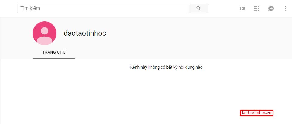 Tạo channel trên Youtube một cách dễ dàng