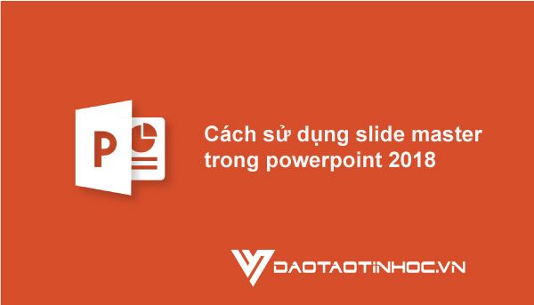 slide master trong powerpoint 2018