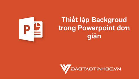 Thiết lập Backgroud trong Powerpoint đơn giản 4